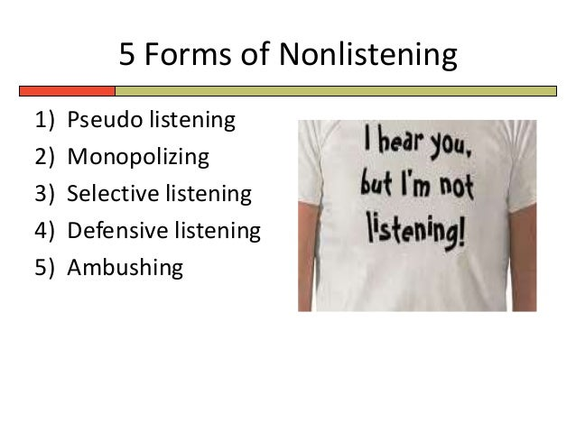 example of defensive listening Insulated listening the opposite of selective listeners, insulated listeners are people who actively avoid or ignore certain topics when that topic arises in the conversation, they turn off defensive listening people who take innocent comments as personal attacks defensive listening creates impressions of insecurity and a.