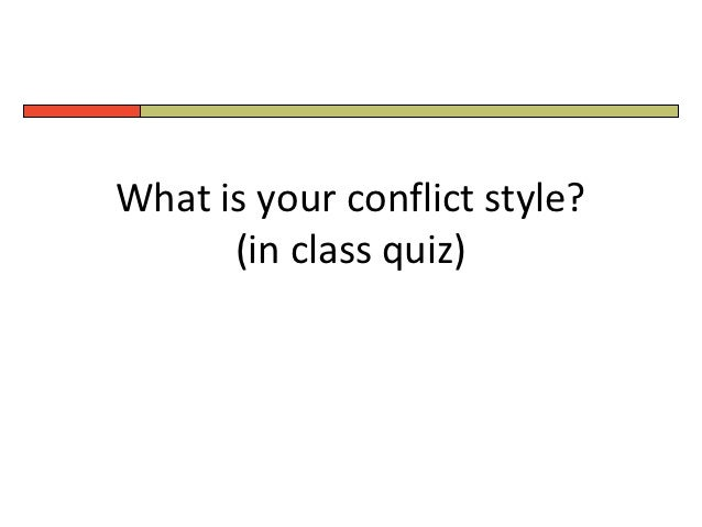 What is your conflict style?      (in class quiz)
