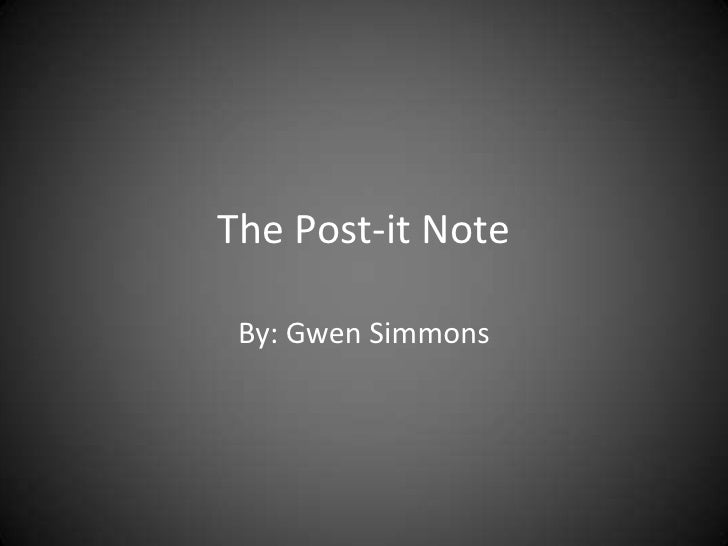 The Post-it Note<br />By: Gwen Simmons<br />