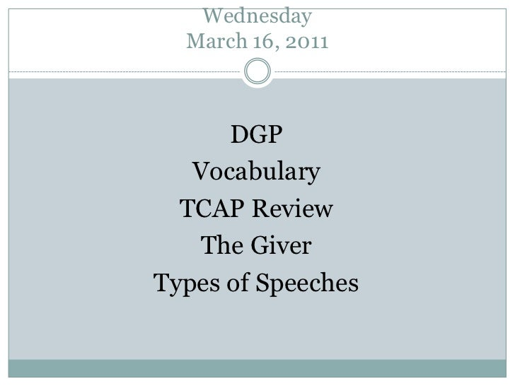 Wednesday March 16, 2011<br />DGP<br />Vocabulary<br />TCAP Review<br />The Giver<br />Types of Speeches<br />