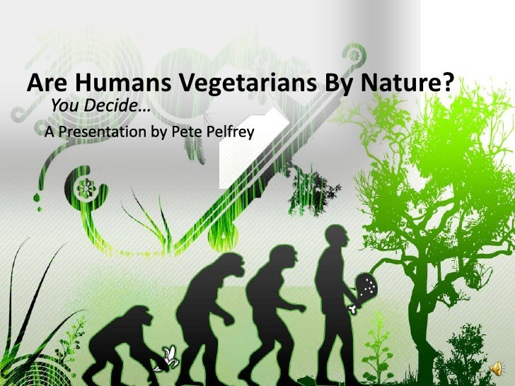 Are Humans Vegetarians By Nature?