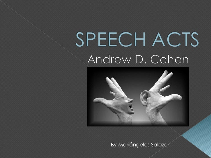 performative speech acts in advertising My act is, more precisely, an abuse because although it is a speech act, it fails to live up to a standard appropriate for speech acts of its kind sincerity is a paradigm condition for the felicity of speech acts.