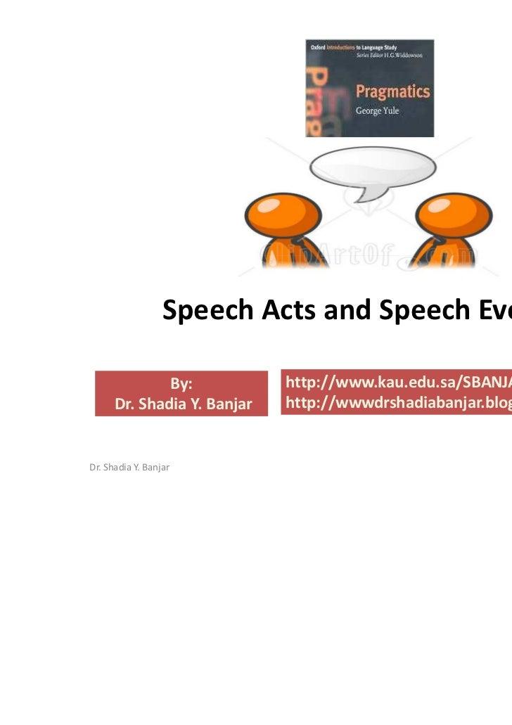 Speech Acts and Speech Events              By:            http://www.kau.edu.sa/SBANJAR      Dr. Shadia Y. Banjar   http:/...