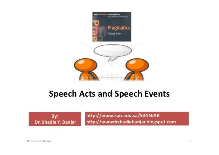 Speech Acts and Speech Events                               http://www.kau.edu.sa/SBANJAR               By:               ...