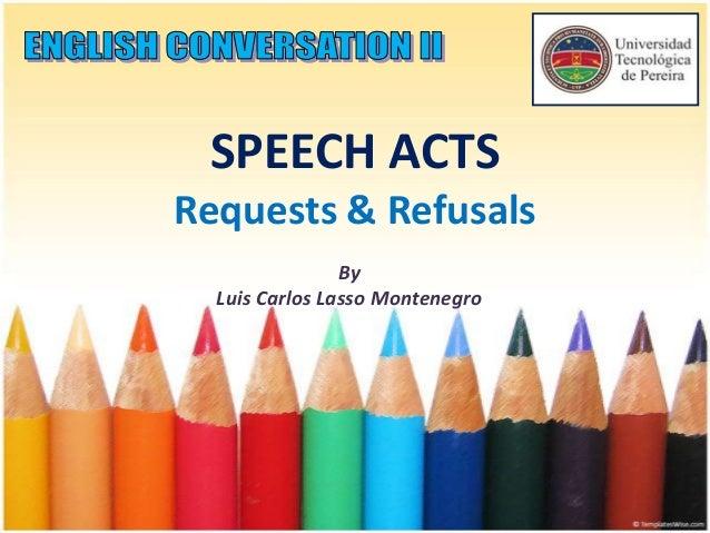 SPEECH ACTS Requests & Refusals By Luis Carlos Lasso Montenegro