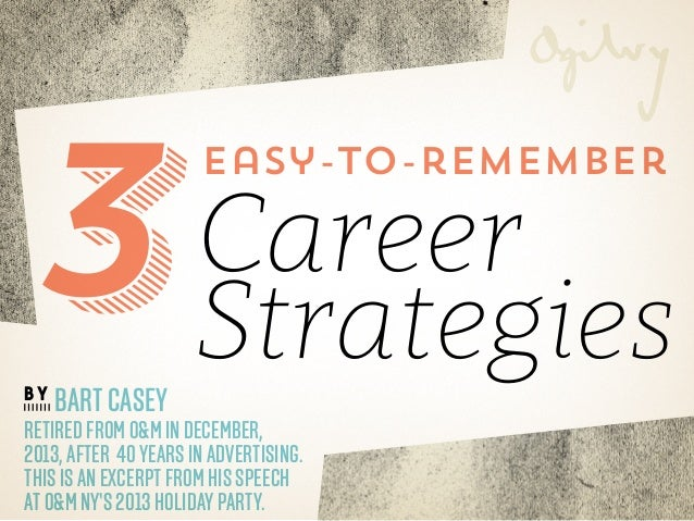 3 BY  Bart Casey  easy-to-remember  Career Strategies  retired from O&M in December, 2013, after 40 years in advertising. ...