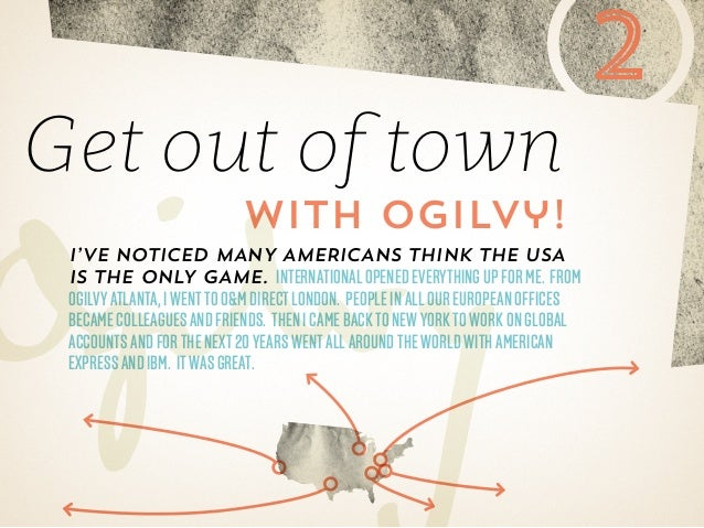 Get out of town  with Ogilvy!  I've noticed many Americans think the USA is the only game. International opened everything...