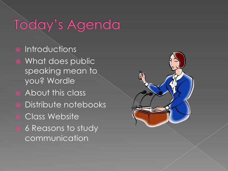 Today's Agenda<br />Introductions<br />What does public speaking mean to you? Wordle<br />About this class<br />Distribute...