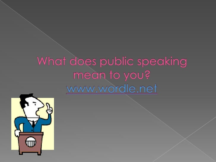 What does public speaking mean to you?www.wordle.net<br />