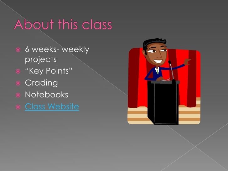 """About this class<br />6 weeks- weekly projects<br />""""Key Points""""<br />Grading<br />Notebooks<br />Class Website<br />"""