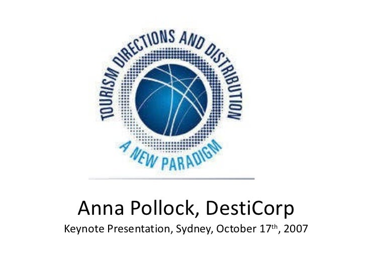 Anna Pollock, DestiCorp Keynote Presentation, Sydney, October 17 th , 2007