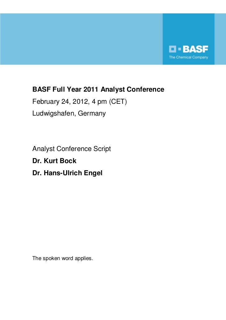 BASF Full Year 2011 Analyst ConferenceFebruary 24, 2012, 4 pm (CET)Ludwigshafen, GermanyAnalyst Conference ScriptDr. Kurt ...
