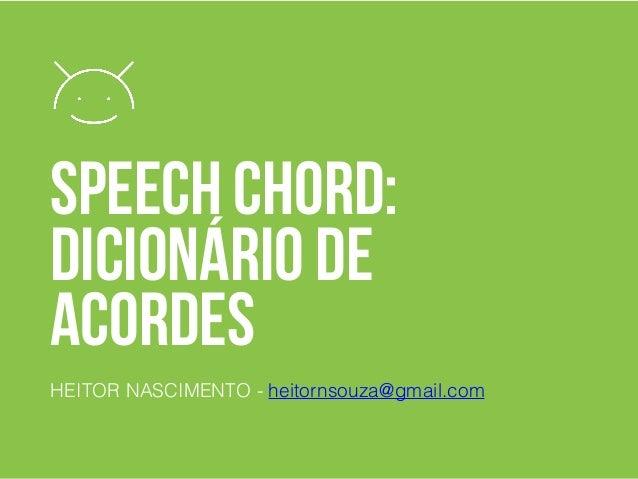 Speech Chord: Dicionário de Acordes HEITOR NASCIMENTO - heitornsouza@gmail.com