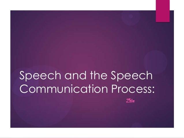 Speech and the Speech Communication Process: Zhie