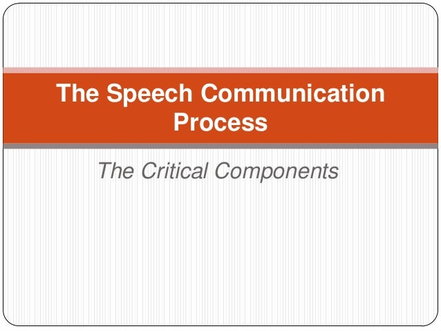 The Speech Communication         Process  The Critical Components