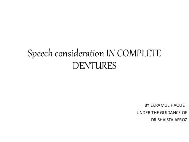 Speech consideration IN COMPLETE  DENTURES  BY EKRAMUL HAQUE  UNDER THE GUIDANCE OF  DR SHAISTA AFROZ