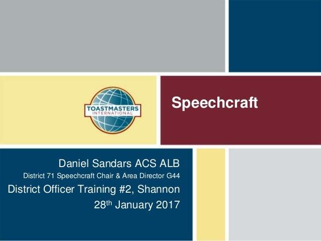 Speechcraft Daniel Sandars ACS ALB District 71 Speechcraft Chair & Area Director G44 District Officer Training #2, Shannon...