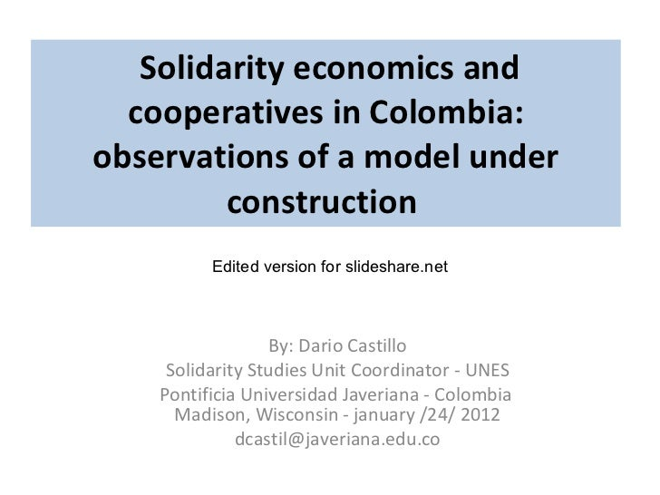 Solidarity economics and cooperatives in Colombia: observations of a model under construction  By: Dario Castillo Solida...