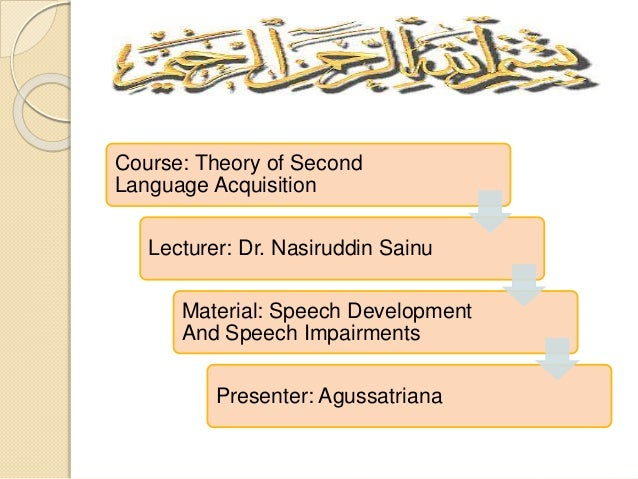 Course: Theory of Second Language Acquisition Lecturer: Dr. Nasiruddin Sainu Material: Speech Development And Speech Impai...