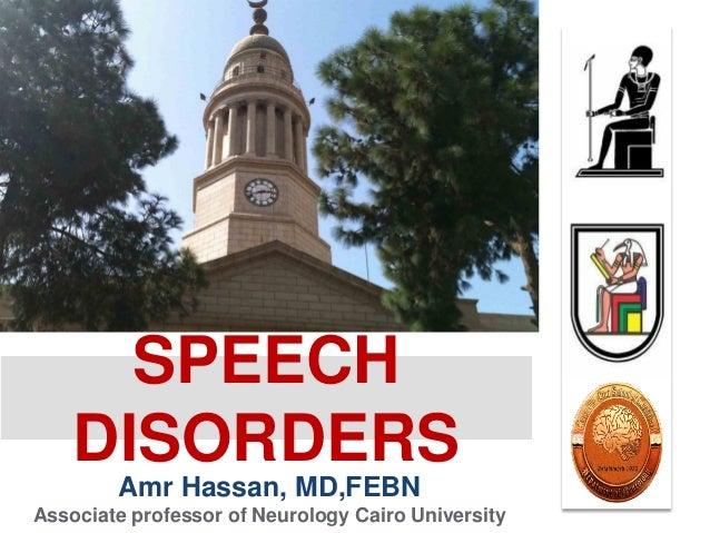 Amr Hassan, MD,FEBN Associate professor of Neurology Cairo University SPEECH DISORDERS