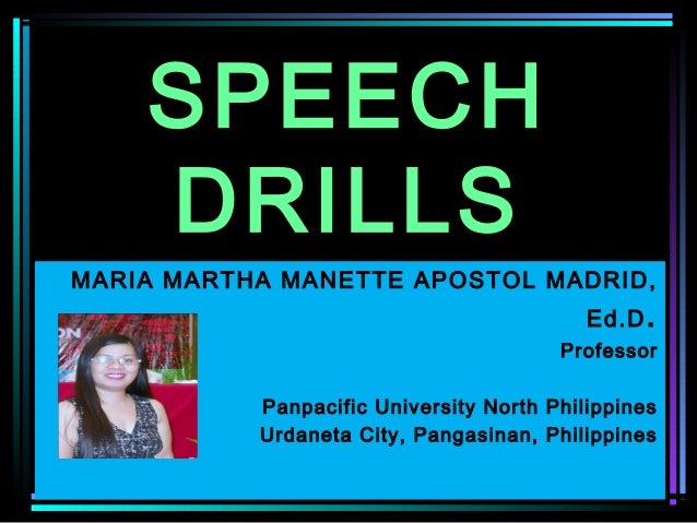 SPEECH    DRILLSMARIA MARTHA MANETTE APOSTOL MADRID,                                           Ed.D .                     ...