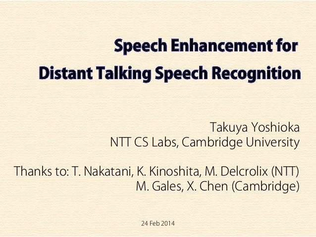 24 Feb 2014 Takuya Yoshioka NTT CS Labs, Cambridge University Thanks to: T. Nakatani, K. Kinoshita, M. Delcrolix (NTT) M. ...