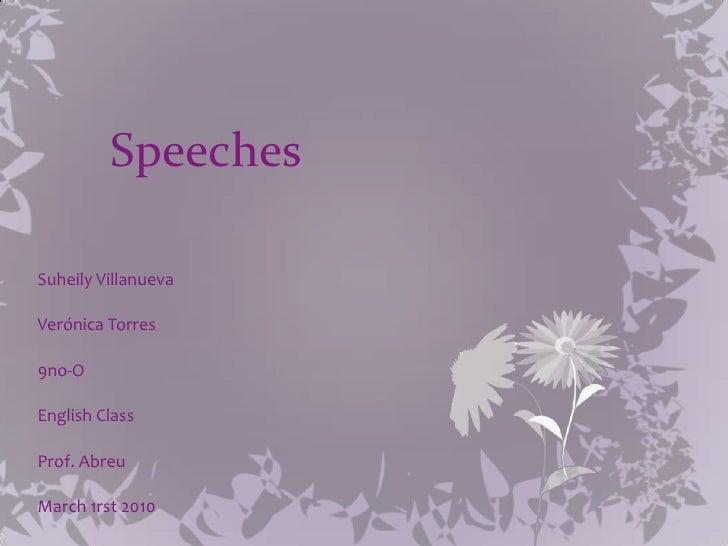Speeches<br />Suheily Villanueva <br />Verónica Torres<br />9no-O<br />English Class<br />Prof. Abreu<br />March 1rst 2010...