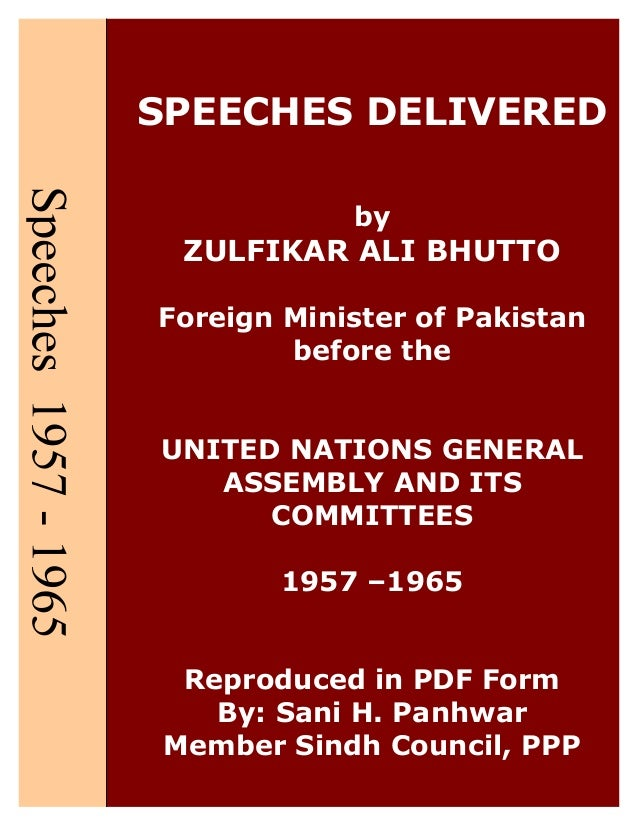 SPEECHES DELIVERED by ZULFIKAR ALI BHUTTO Foreign Minister of Pakistan before the UNITED NATIONS GENERAL ASSEMBLY AND ITS ...