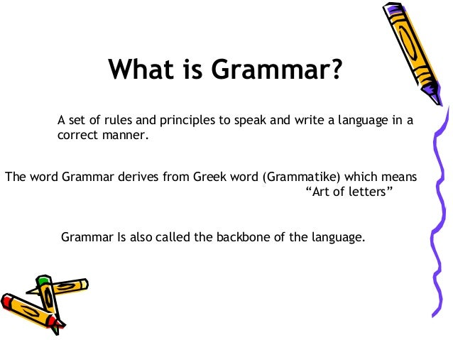 What is Grammar? A set of rules and principles to speak and write a language in a correct manner. The word Grammar derives...