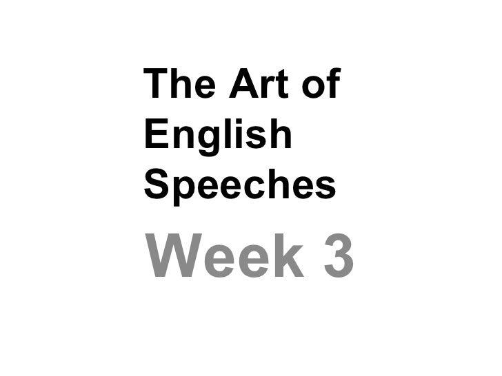 The Art ofEnglishSpeechesWeek 3