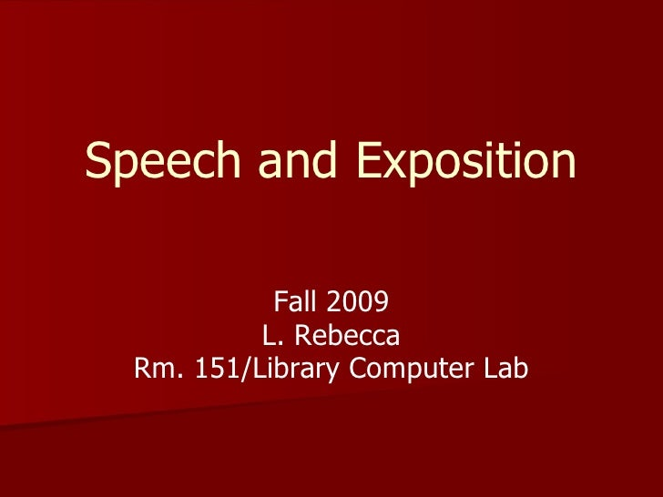 Speech and Exposition<br />Fall 2010<br />L. Rebecca<br />Rm. 151/Library Computer Lab<br />