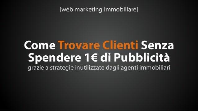 Come Trovare Clienti Senza Spendere 1€ di Pubblicità grazie a strategie inutilizzate dagli agenti immobiliari [web marketi...