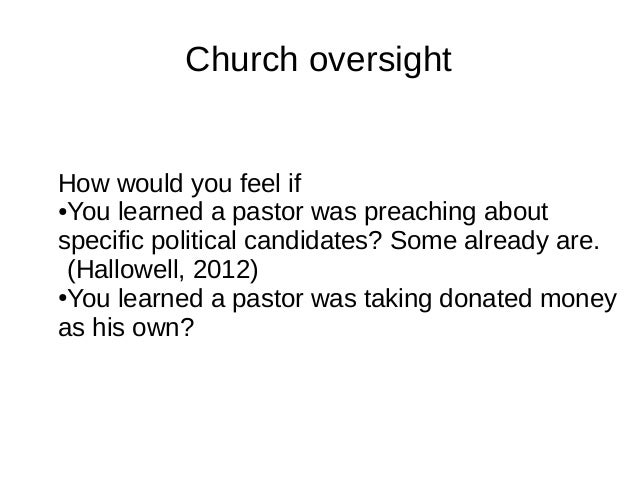 Church oversight How would you feel if ●You learned a pastor was preaching about specific political candidates? Some alrea...