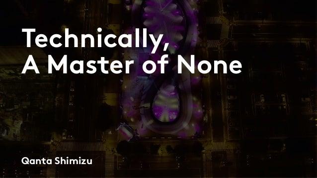 Technically, A Master of None Qanta Shimizu