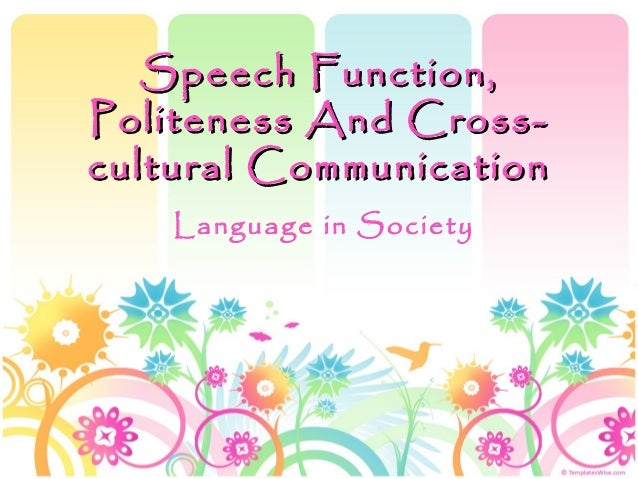 politeness and pragmatics cross cultural communication Intercultural pragmatics and communication  including cross-cultural pragmatics,  is to analyze the relationship between indirectness and politeness in .