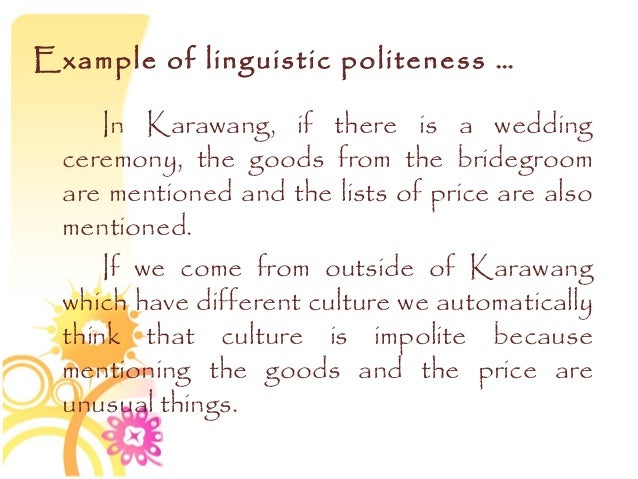 politeness and culture essay Read this full essay on differences in expression of politeness in making  every  culture, every language has different ways to making requests in politeness.
