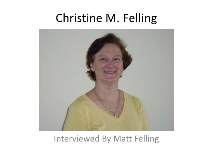 Christine M. Felling<br />Interviewed By Matt Felling<br />