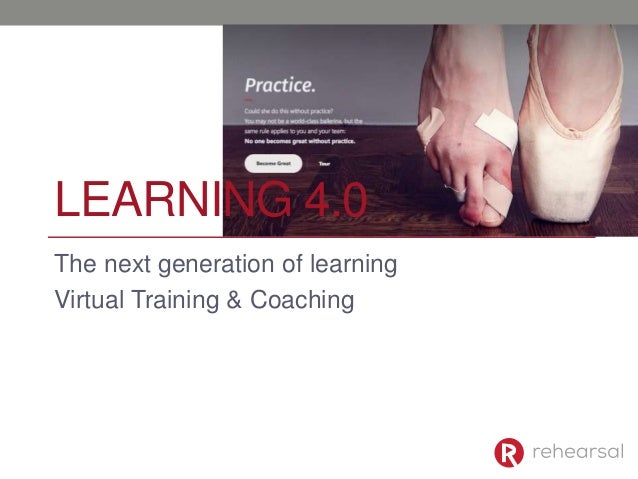 LEARNING 4.0 The next generation of learning Virtual Training & Coaching