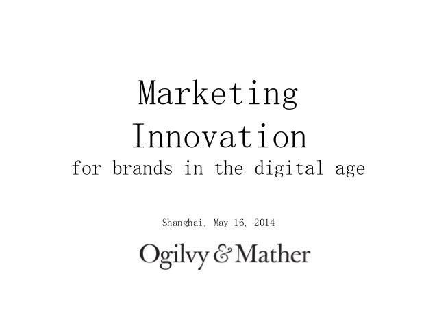 Marketing Innovation for brands in the digital age Shanghai, May 16, 2014