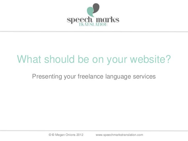 What should be on your website?   Presenting your freelance language services        © © Megan Onions 2012   www.speechmar...