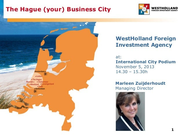 The Hague (your) Business City  WestHolland Foreign Investment Agency at: International City Podium November 5, 2013 14.30...