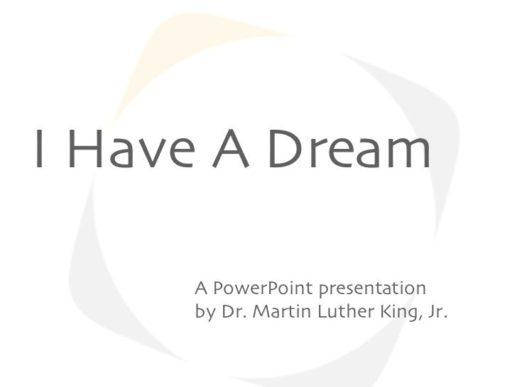 I Have A Dream     A PowerPoint presentation     by Dr. Martin Luther King, Jr.