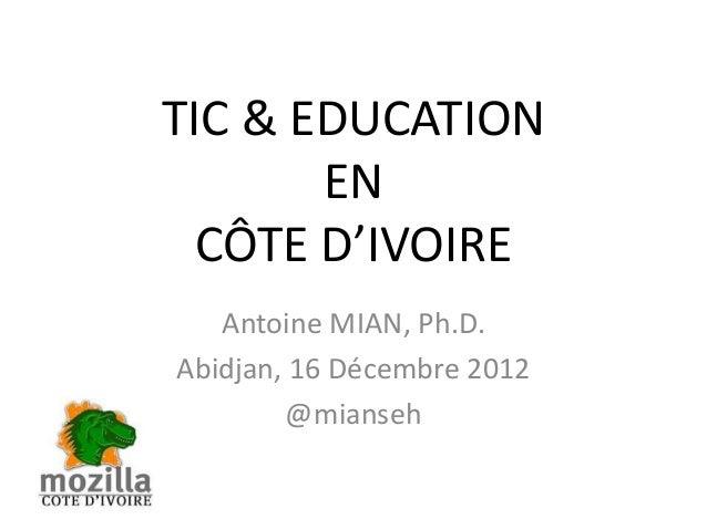 TIC & EDUCATION       EN  CÔTE D'IVOIRE   Antoine MIAN, Ph.D.Abidjan, 16 Décembre 2012        @mianseh