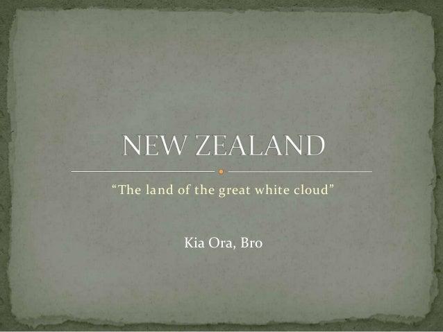 """""""The land of the great white cloud""""Kia Ora, Bro"""