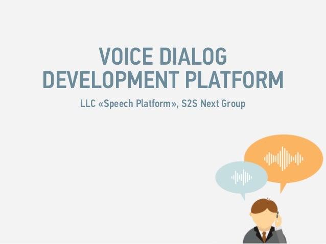VOICE DIALOG DEVELOPMENT PLATFORM LLC «Speech Platform», S2S Next Group