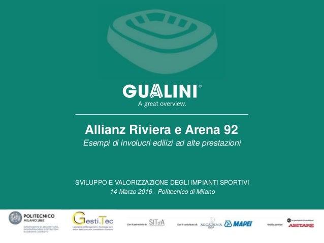 SVILUPPO E VALORIZZAZIONE DEGLI IMPIANTI SPORTIVI 14 Marzo 2016 - Politecnico di Milano Allianz Riviera e Arena 92 Esempi ...