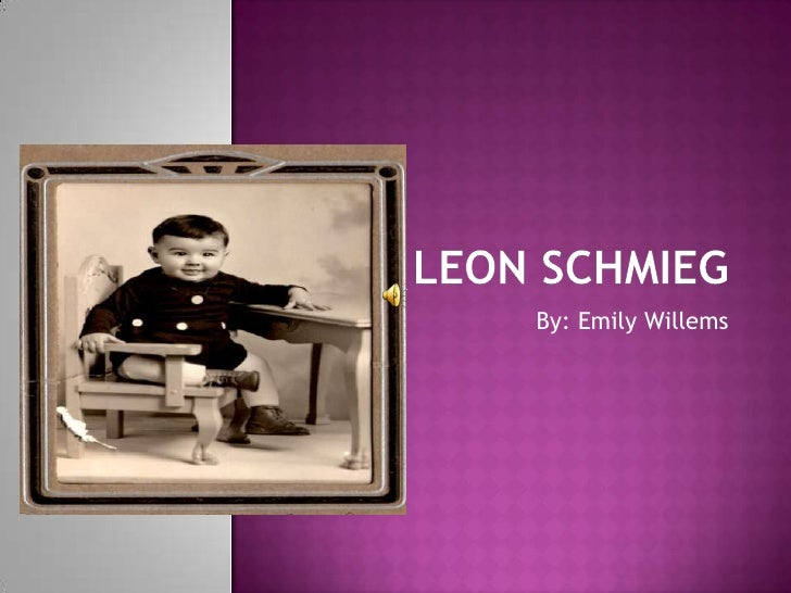 Leon Schmieg<br />By: Emily Willems<br />