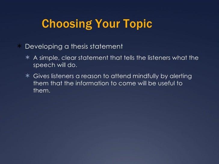 Choosing Your Topic <ul><li>Developing a thesis statement </li></ul><ul><ul><li>A simple, clear statement that tells the l...