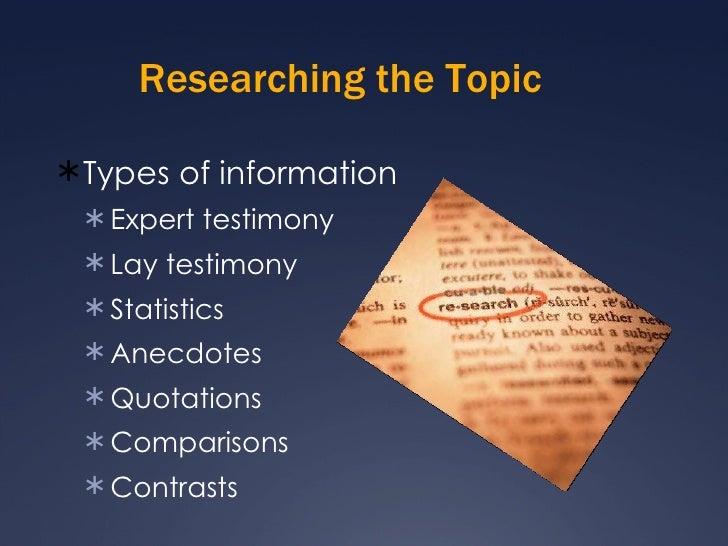 Researching the Topic <ul><li>Types of information </li></ul><ul><ul><li>Expert testimony </li></ul></ul><ul><ul><li>Lay t...