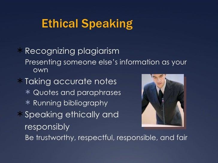 Ethical Speaking <ul><li>Recognizing plagiarism </li></ul><ul><ul><li>Presenting someone else's information as your own </...